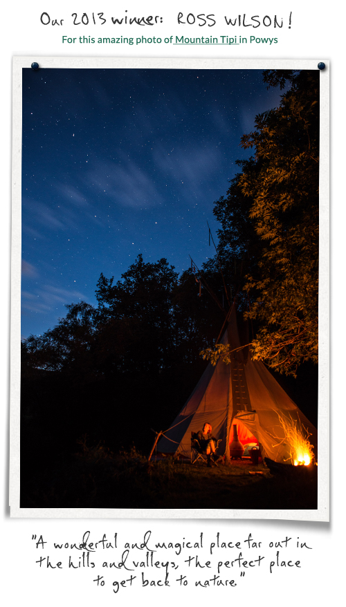 The Winner of our 2013 Annual Photo Competition is Ross Wilson, for this lovely shot of Mountain Tipi in Powys